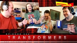 Incoherent Ramblings Episode 052: Transformers