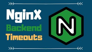 Nginx backend upstream timeouts Explained