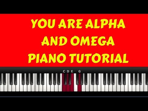You are Alpha And Omega( Piano Tutorial)