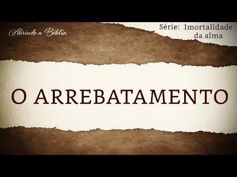 O ARREBATAMENTO | Imortalidade da Alma | Abrindo a Bíblia