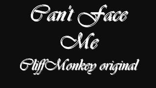 Can't Face Me CliffMonkey Original