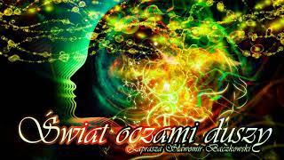 Świat oczami duszy. Audycja o świadomości – 077 – Nie uciekaj przed sobą