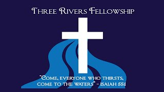 Three Rivers Fellowship | Palm Sunday Service | April 5, 2020
