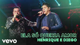 Henrique & Diego   Ela Só Queria Amor (Ao Vivo)