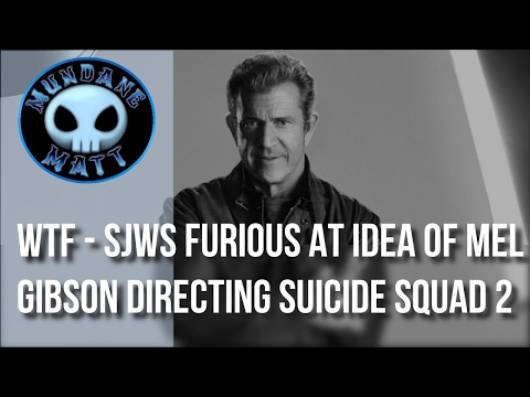 [Movies] WTF - SJWs furious at idea of Mel Gibson directing SUICIDE SQUAD 2
