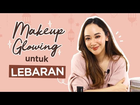Tutorial Makeup Glowing untuk Lebaran