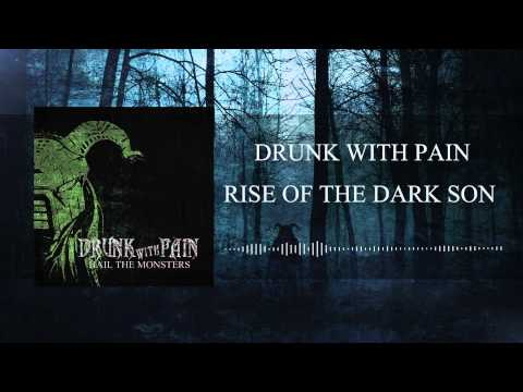 Drunk With Pain - Drunk With Pain - Rise Of The Dark Son (Audio)