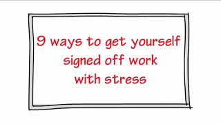 9 ways to get yourself signed off work with stress