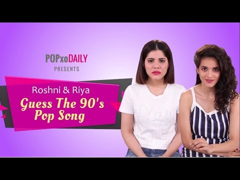 Roshni & Riya Take On The Guess The 90s Pop Song Challenge - POPxo