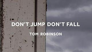 TOM ROBINSON - Don't Jump, Don't Fall (single)