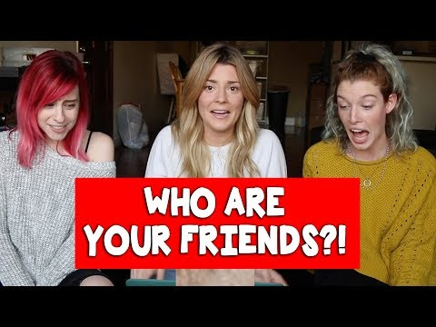 WHO ARE YOUR FRIENDS w/ ERIN & CARLY // Grace Helbig