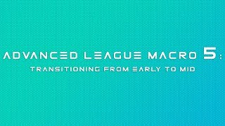 Advanced League of Legends Macro Play 5: Transitioning from Early to Mid Game