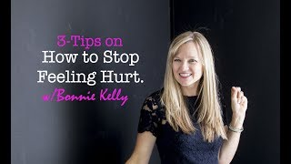 3 Tips On How To Stop Feeling Hurt