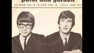 Peter & Gordon - To Know You Is To Love You