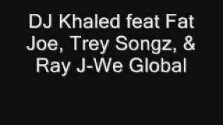 DJ Khaled feat Fat Joe, Trey Songz, & Ray J-We Global