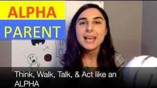 Think, Walk, Talk, & Act Like an ALPHA [VLOG + PDFs]