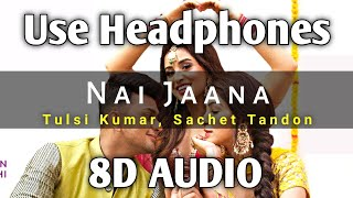 Nai Jaana 8d Audio Bass Boosted Tulsi Kumar Sachet Tandon