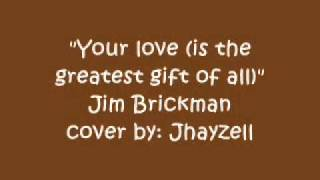 Your love (is the greatest gift of all)- Jhayzell (Orig. by