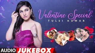 Valentine's Day Special - Tulsi Kumar   Hindi Romantic Songs   ★ Audio Jukebox ★