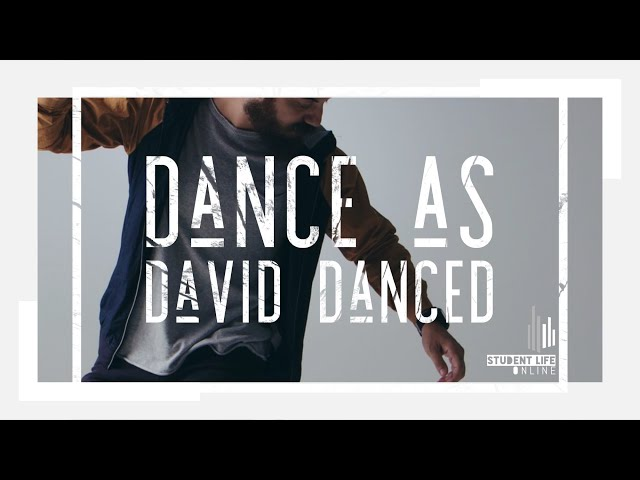 Dance as David Danced