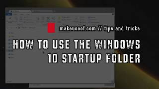 How to Use the Windows 10 Startup Folder