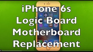 iPhone 6s Logic Board Motherboard Replacement How To Change