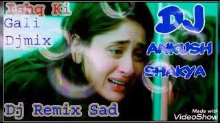 ishq Ki Gali ishq Ki Gali --DJ sad Remix song