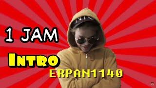 INTRO ERPAN 1140 SELAMA 1 JAM!!!!