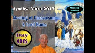 Ayodhya Yatra 2017 : Day 06 - Meeting of Parasuram & Lord Rama | HH Romapada Swami | Morning Session