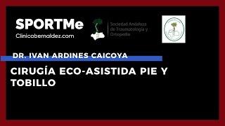 Cirugía Eco-Asistida Pie y tobillo - Dr.Iván Ardines Caicoya