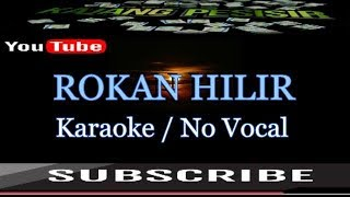 ROKAN HILIR KARAOKE / NO VOCAL