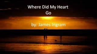 Where Did My Heart Go by James Ingram (with lyrics)