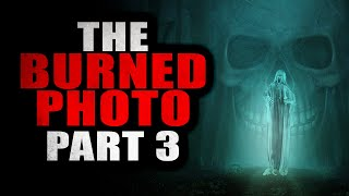 """The Burned Photo"" [Part 3] | Creepypasta Storytime"