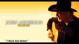 """John Anderson - """"I Work Alot Better"""""""