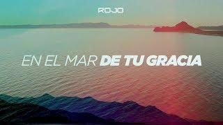 ROJO - En El Mar De Tu Gracia (Video Oficial) | A Partir De Hoy (EP)