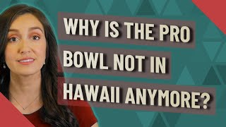 Why is the Pro Bowl not in Hawaii anymore?