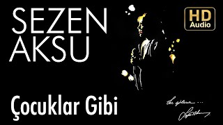 Sezen Aksu - Çocuklar Gibi (Official Audio)