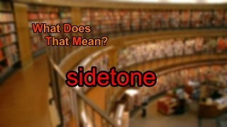 What does sidetone mean?