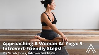 Approaching A Woman At Yoga: 5 Introvert-Friendly Steps!