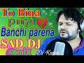 TO BINA PRIYA BANCHI PARENA HUMAN SAGAR SAD DJ SONG 2020 LOVE MIX