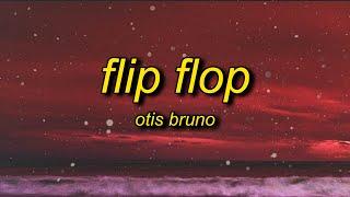 Otis Bruno - Flip Flop (Lyrics)