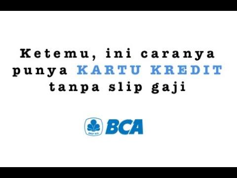 Mudah ! Cara Mendapatkan Kartu Kredit Bank BCA TANPA Slip Gaji dan Dokumen Usaha via Online