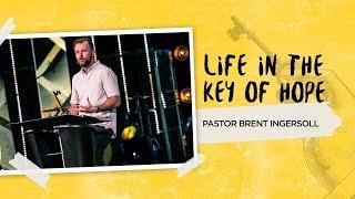 Life In The Key Of Hope  - Turn The Key (Week 1)   Pastor Brent Ingersoll