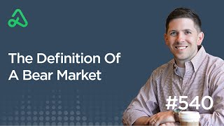 The Definition Of A Bear Market [Episode 540]