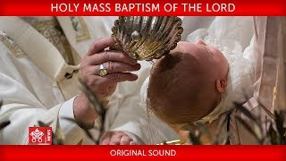 Pope Francis Holy Mass Baptism of the Lord 2018-01-07