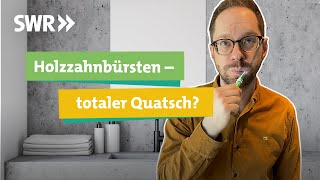 Bambus- vs. Plastikzahnbürste: Saubere Zähne und saubere Umwelt? I Ökochecker SWR