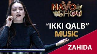 Zahida - Ikki qalb (Navo Shou Plus 2021)