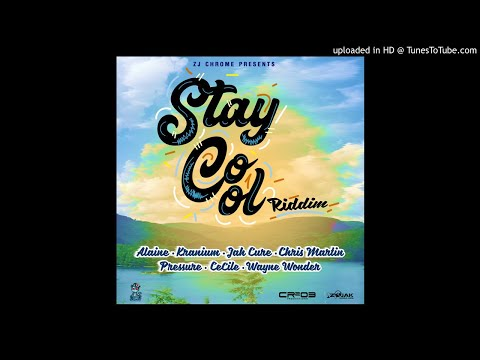 STAY COOL RIDDIM MIX (Chris Martin  Alaine  Ce'Cile   Jah Cure Pressure Kranium  Wayne Wonder)