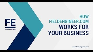 How FieldEngineer.com works for your Business.