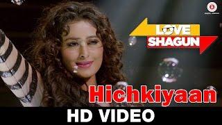 Hichkiyaan | Love Shagun | Aditi Singh Sharma, Bob | Anuj